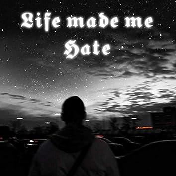 Life made me hate