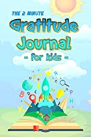 The 2 Minute Gratitude Journal for Kids: Daily Gratitude and Happiness Notebook with prompts and questions for kids ages 5-10 and up: boys, girls, and children of all ages