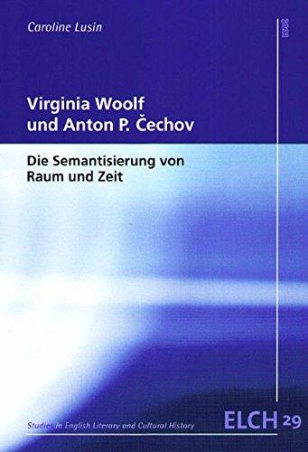 Virginia Woolf und Anton P. Čechov: Die Semantisierung von Raum und Zeit (Studies in English Literary and Cultural History (ELCH) /Studien zur Englischen Literatur- und Kulturwissenschaft (ELK))