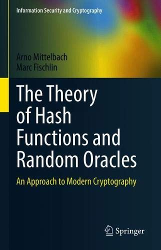 The Theory of Hash Functions and Random Oracles: An Approach to Modern Cryptography Front Cover