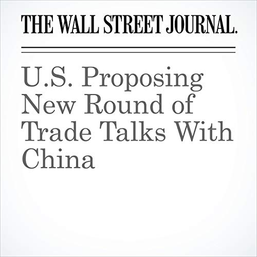 U.S. Proposing New Round of Trade Talks With China copertina