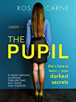 The Pupil: A page-turning suspense thriller that will have you hooked