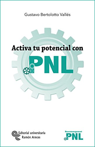 Activa tu potencial con PNL (Neuromanagement-PNL)