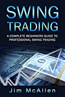 Swing Trading: A Complete Beginners Guide to Professional Swing Trading