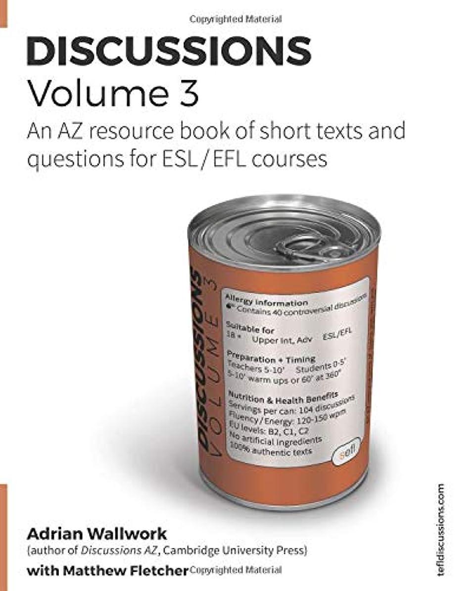 講師きつく移住するDiscussions Volume 3: AZ resource book of stimulating, thought-provoking topics with texts and related questions for ESL and EFL courses (TEFL Discussions)