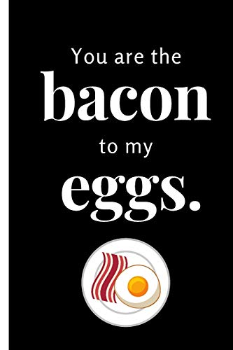 You Are the Bacon to My Eggs: Quote Saying Notebook College Ruled 6x9 120 Pages
