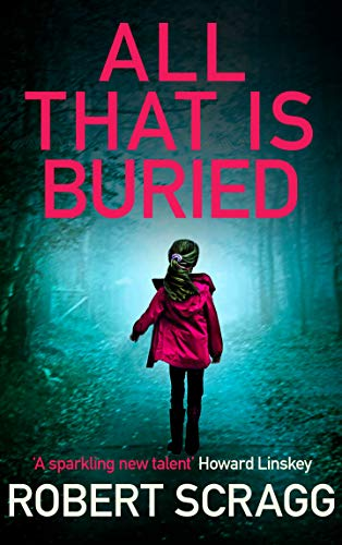 All That Is Buried: Your next white-knuckle read (Porter and Styles Book 3) by [Robert Scragg]