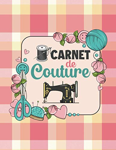 Carnet de couture: Journal de bord pour couturière et couturier | Cahier pratique pour noter et organiser ses projets, ses créations et son matériel