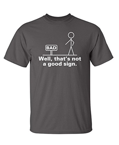 Well That's Not A Good Sign Adult Humor Graphic Novelty Sarcastic Funny T Shirt M Charcoal