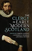 Clergy in Early Modern Scotland (St Andrews Studies in Scottish History)