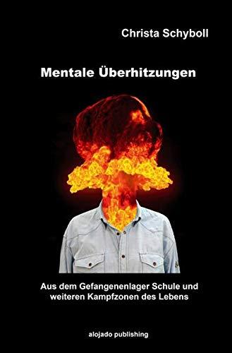 Mentale Überhitzungen: Aus dem Gefangenenlager Schule und weiteren Kampfzonen des Lebens
