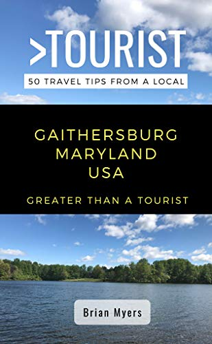 Greater Than a Tourist- Gaithersburg Maryland USA: 50 Travel Tips from a Local (English Edition)