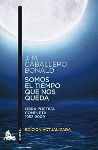 Somos el tiempo que nos queda par José Manuel Caballero Bonald