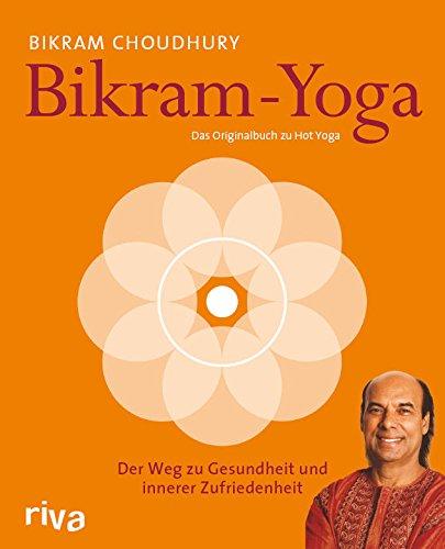Bikram-Yoga: Der Weg zu Gesundheit und innerer Zufriedenheit