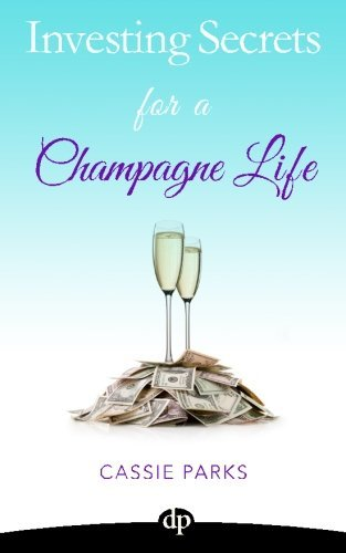Investing Secrets for a Champagne Life: Get Started Investing In Real Estate, Create Cash Flow With A Passive Income Stream, And Design A Plan For Early Retirement