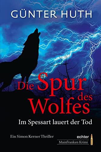 Die Spur des Wolfes: Im Spessart lauert der Tod. Ein Simon Kerner Thriller