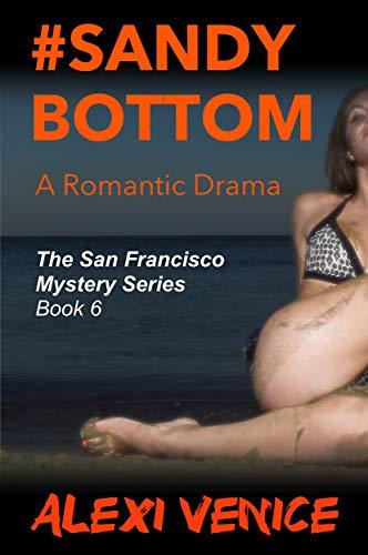 #SandyBottom, A Romantic Drama (The San Francisco Mystery Series Book 6)