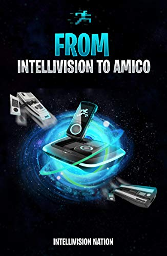 From Intellivision To Amico: The History Of The Intellivision And Its Future