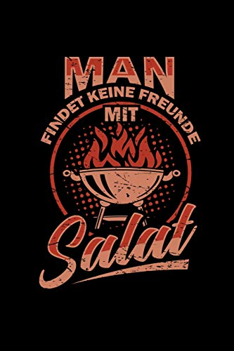 Man Findet Keine Freunde Mit Salat: Rezeptbuch I Männer I Fleisch I BBQ I Grillen