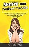Ängste und Panikattacken: Wie Sie Ihre Angststörungen und Panikattacken verstehen