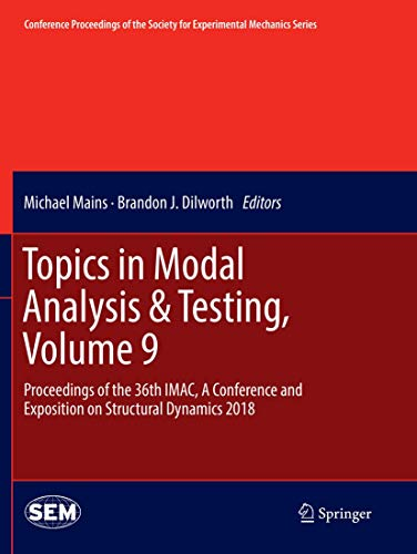 Topics in Modal Analysis & Testing, Volume 9: Proceedings of the 36th IMAC, A Conference and Exposition on Structural Dynamics 2018 (Conference ... Society for Experimental Mechanics Series)