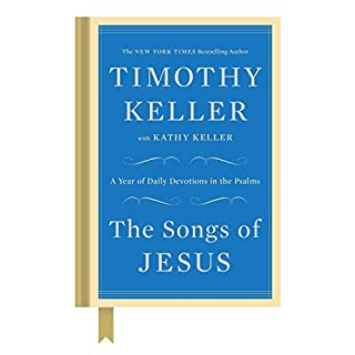 The Songs of Jesus     A Year of Daily Devotions in the Psalms              By:                                                                                                                                 Timothy Keller,                                                                                        Kathy Keller                               Narrated by:                                                                                                                                 Sean Pratt                      Length: 12 hrs and 38 mins     43 ratings     Overall 4.8