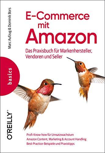 E-Commerce mit Amazon: Das Praxisbuch für Markenhersteller, Vendoren und Seller (Basics)