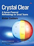 Crystal Clear: A Human-powered Methodology For Small Teams: A Human-Powered Methodology for Small Teams: A Human-Powered Methodology for Small Teams