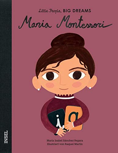 Maria Montessori: Little People, Big Dreams. Deutsche Ausgabe