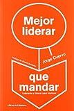 Mejor Liderar Que Mandar - 2ª Edición: Liderarse y liderar para motivar (Temáticos)