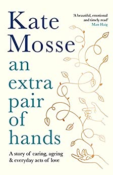 An Extra Pair of Hands: A story of caring, ageing and everyday acts of love (English Edition) par [Kate Mosse]