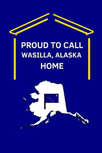 Proud To Call Wasilla, Alaska Home: 2 in 1 Note Book Journal [Idioma Inglés]