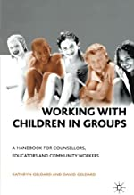 Working with Children in Groups: A Handbook for Counsellors, Educators and Community Workers by Kathryn & David Geldard(2001-03-27)