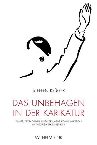 Das Unbehagen in der Karikatur. Kunst, Propaganda und persuasive Kommunikation im Theoriewerk Ernst Kris'