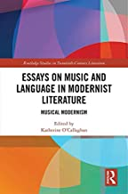 Essays on Music and Language in Modernist Literature: Musical Modernism (Routledge Studies in Twentieth-Century Literature Book 47)