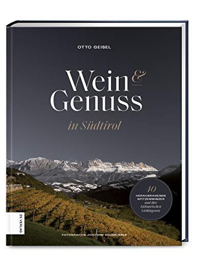 Wein & Genuss in Südtirol: 40 herausragende Winzer und ihre kulinarischen Lieblingsorte