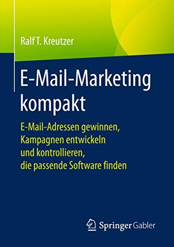 E-Mail-Marketing kompakt: E-Mail-Adressen gewinnen, Kampagnen entwickeln und...