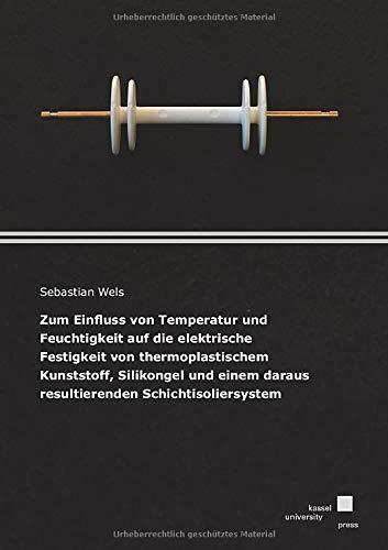 Zum Einfluss von Temperatur und Feuchtigkeit auf die elektrische Festigkeit von thermoplastischem Kunststoff, Silikongel und einem daraus resultierenden Schichtisoliersystem