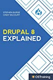 Drupal 8 Explained: Your Step-by-Step Guide to Drupal 8 - Stephen Burge