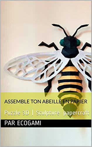 Assemble ta propre abeille en papier: Puzzle 3D | Sculpture en papier | Patron papercraft (Ecogami / sculpture en papier t. 137) (French Edition)