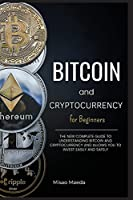 Bitcoin and Cryptocurrency for Beginners: The new complete guide to understanding Bitcoin and cryptocurrency and allows you to invest easily and safely. (Updated April 2021).