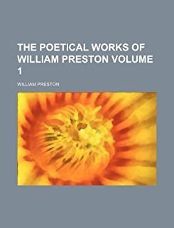The Poetical Works of William Preston Volume 1
