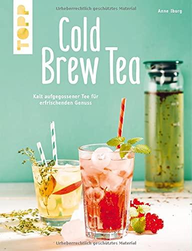 Cold Brew Tea: Kalt aufgegossener Tee für erfrischenden Genuss