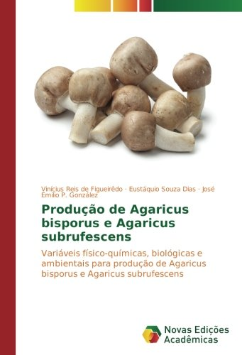 Produção de Agaricus bisporus e Agaricus subrufescens: Variáveis físico-químicas, biológicas e ambientais para produção de Agaricus bisporus e Agaricus subrufescens
