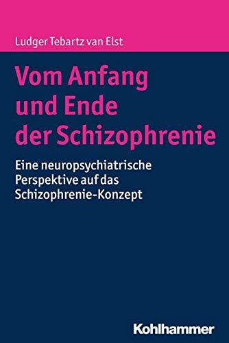 Vom Anfang und Ende der Schizophrenie: Eine neuropsychiatrische Perspektive auf das Schizophrenie-Konzept