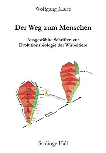 Der Weg zum Menschen. Ausgewählte Schriften zur Evolutionsbiologie der Wirbeltiere