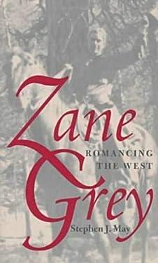 Zane Grey: Romancing The West