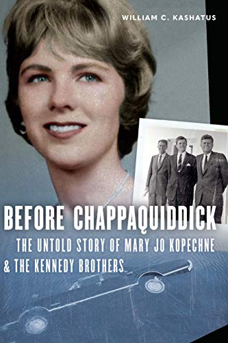 Before Chappaquiddick: The Untold Story of Mary Jo Kopechne and the Kennedy Brothers (English Edition)