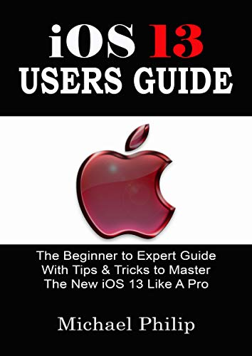iOS 13 USERS GUIDE: The Beginner to Expert Guide With Tips & Tricks to Master The New iOS 13 Like A Pro (English Edition)