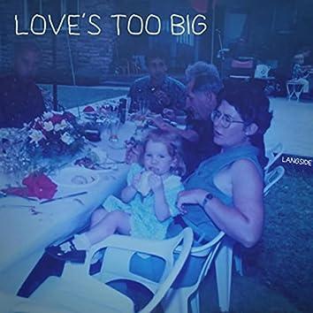 Love's Too Big
